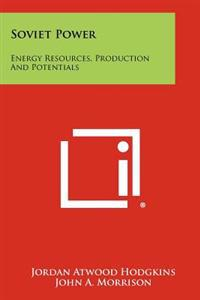 Soviet Power: Energy Resources, Production and Potentials