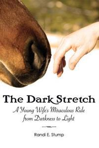 The Dark Stretch: A Young Wife's Miraculous Ride from Darkness to Light