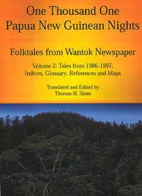 One Thousand One Papua New Guinean Nights: Folktales from Wantok Newspapers: Volume 2, Tales from 1986-1997