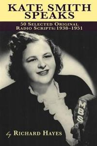 Kate Smith Speaks 50 Selected Original Radio Scripts