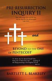 Pre-resurrection Inquiry 2 and Beyond to the Day of Pentecost