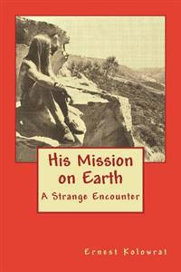 His Mission on Earth: A Firsthand Account