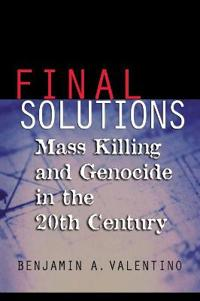 Final Solutions: Mass Killing and Genocide in the Twentieth Century