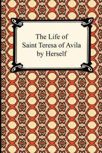 The Life of Saint Teresa of Avila by Herself