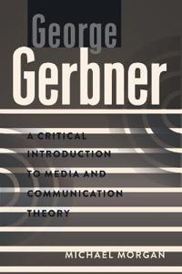 George Gerbner: A Critical Introduction to Media and Communication Theory