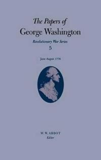 The Papers of George Washington, June-August, 1776