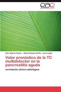 Valor Pronostico de La Tc Multidetector En La Pancreatitis Aguda
