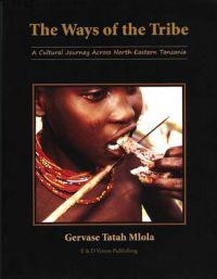 The Ways of the Tribe: A Cultural Journey Across North - Eastern Tanzania