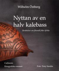 Nyttan av en halv kalebass : berättelser om föremål från Afrika - Wilhelm Östberg pdf epub