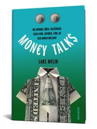Money talks : om kronor, ören, tillgångar, cash flow, likvider, ltro, qe och annan bullshit