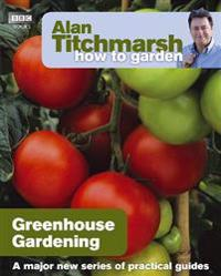Alan Titchmarsh How to Garden: Greenhouse Gardening