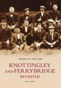 Knottingley & Ferrybridge Revisited