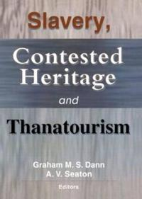 Slavery, Contested Heritage and Thanatourism