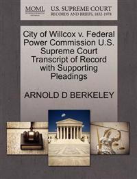City of Willcox V. Federal Power Commission U.S. Supreme Court Transcript of Record with Supporting Pleadings