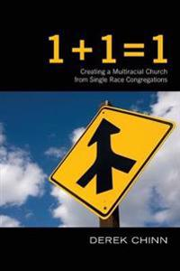 1 + 1 = 1: Creating a Multiracial Church from Single Race Congregations