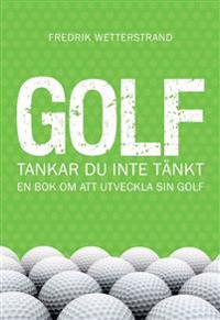 Golf : tankar du inte tänkt - en bok om att utveckla sin golf