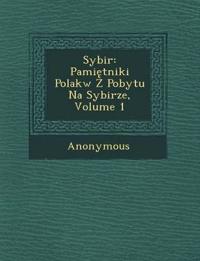 Sybir: Pami Tniki Polak W Z Pobytu Na Sybirze, Volume 1