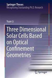 Three Dimensional Solar Cells Based on Optical Confinement Geometries