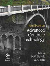 Handbook on Advanced Concrete Technology