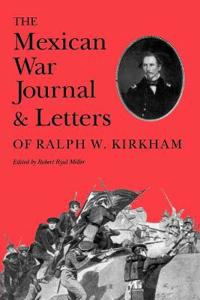 The Mexican War Journal and Letters of Ralph W. Kirkham