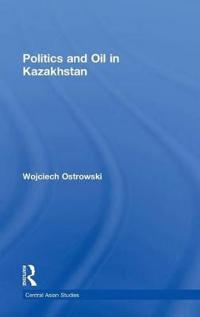 Politics and Oil in Kazakhstan