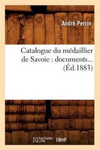 Catalogue Du Medaillier de Savoie: Documents (Ed.1883)
