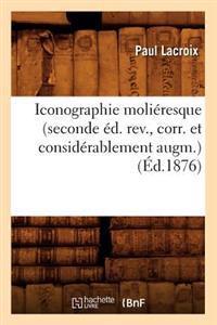 Iconographie Molieresque (Seconde Ed. REV., Corr. Et Considerablement Augm.) (Ed.1876)