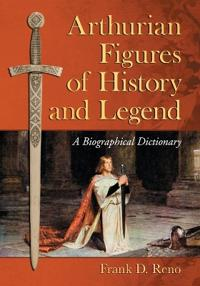 Arthurian Figures of History and Legend