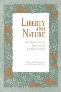 Liberty and Nature: An Aristotelian Defense of Liberal Order