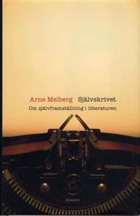 Självskrivet : om självframställning i litteraturen