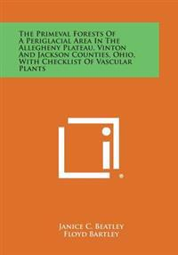 The Primeval Forests of a Periglacial Area in the Allegheny Plateau, Vinton and Jackson Counties, Ohio, with Checklist of Vascular Plants