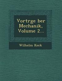Vortr¿ge ¿ber Mechanik, Volume 2...