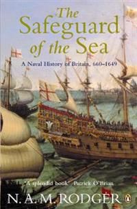 Safeguard of the sea - a naval history of britain 660-1649