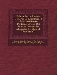 Bolet N de La Revista General de Legislaci N y Jurisprudencia: Peri Dico Oficial del Ilustre Colegio de Abogados de Madrid, Volume 47