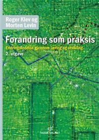 Forandring som praksis - Roger Klev, Morten Levin pdf epub