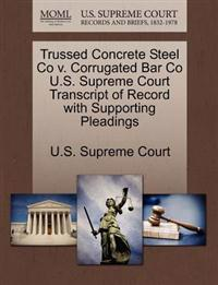 Trussed Concrete Steel Co V. Corrugated Bar Co U.S. Supreme Court Transcript of Record with Supporting Pleadings
