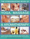 The Stressbusting Book of Yoga, Massage & Aromatherapy
