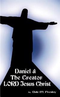 Daniel and the Creator Lord Jesus Christ