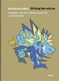 Ett krig här och nu : från svensk fredsoperation till upprorsbekämpning i Afghanistan 2001-2014