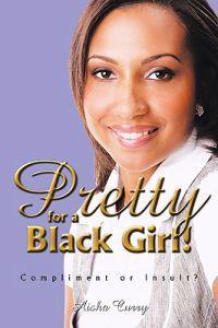 Pretty for a Black Girl!