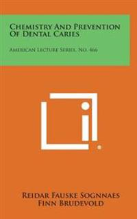 Chemistry and Prevention of Dental Caries: American Lecture Series, No. 466