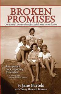 Broken Promises: One Family's Journey Through Alcoholism to Reconciliation