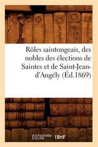 R�les Saintongeais, Des Nobles Des �lections de Saintes Et de Saint-Jean-d'Ang�ly (�d.1869)