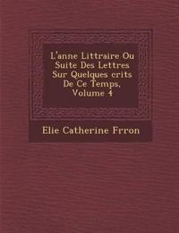 L'ann¿e Litt¿raire Ou Suite Des Lettres Sur Quelques ¿crits De Ce Temps, Volume 4