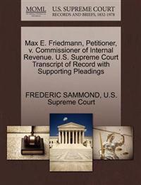 Max E. Friedmann, Petitioner, V. Commissioner of Internal Revenue. U.S. Supreme Court Transcript of Record with Supporting Pleadings