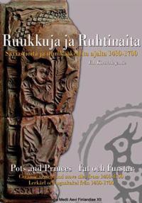 Ruukkuja ja ruhtinaita - Saviastioita ja uunikaakeleita ajalta 1400-1700 -Pots and princes - ceramic vessels andstove tiles from 1400-1700 (+DVD)