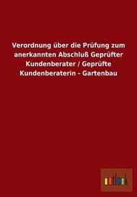 Verordnung Uber Die Prufung Zum Anerkannten Abschlu Geprufter Kundenberater / Geprufte Kundenberaterin - Gartenbau