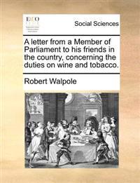 A Letter from a Member of Parliament to His Friends in the Country, Concerning the Duties on Wine and Tobacco