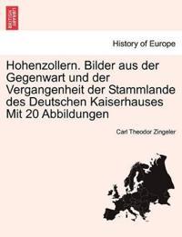 Hohenzollern. Bilder Aus Der Gegenwart Und Der Vergangenheit Der Stammlande Des Deutschen Kaiserhauses Mit 20 Abbildungen
