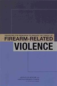 Priorities for Research to Reduce the Threat of Firearm-Related Violence
